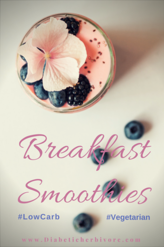 Breakfast Smoothies are a delicious low carb vegetarian option - Diabetic Herbivore