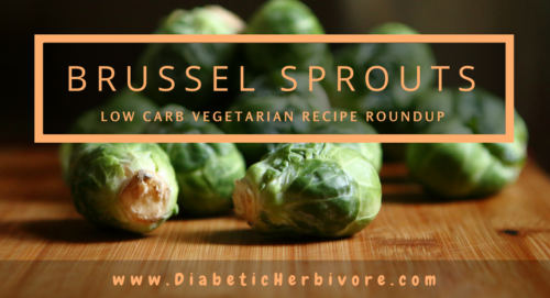 Brussel sprouts recipe roundup featuring 10 low carb & vegetarian recipes - Diabetic Herbivore