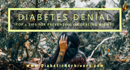 Top 3 tips to prevent or deal with diabetes denial - Diabetic Herbivore